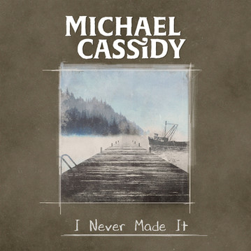 MICHAEL CASSIDY - I NEVER MADE IT
