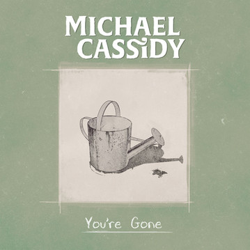 MICHAEL CASSIDY -  YOU'RE GONE