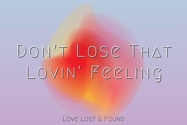 Don't Lose That Lovin' Feeling 3.jpg