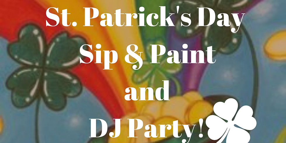 St. Patty's Day Sip & Paint DJ Party!