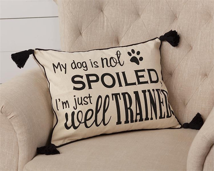 MY DOG IS NOT SPOILED PILLOW