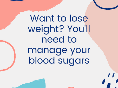 Want to lose weight? You'll need to look after your blood sugars