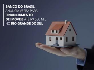 BANCO DO BRASIL ANUNCIA VERBA PARA FINANCIAMENTO DE IMÓVEIS ATÉ R$ 650 MIL NO RIO GRANDE DO SUL