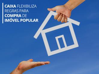 CAIXA FLEXIBILIZA REGRAS PARA COMPRA DE IMÓVEL POPULAR