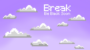 Ombre purple background with pixel clouds on it and a it says Break; Be Right Back