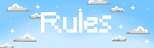 Ombre blue background with pixel clouds on it and it says Rules