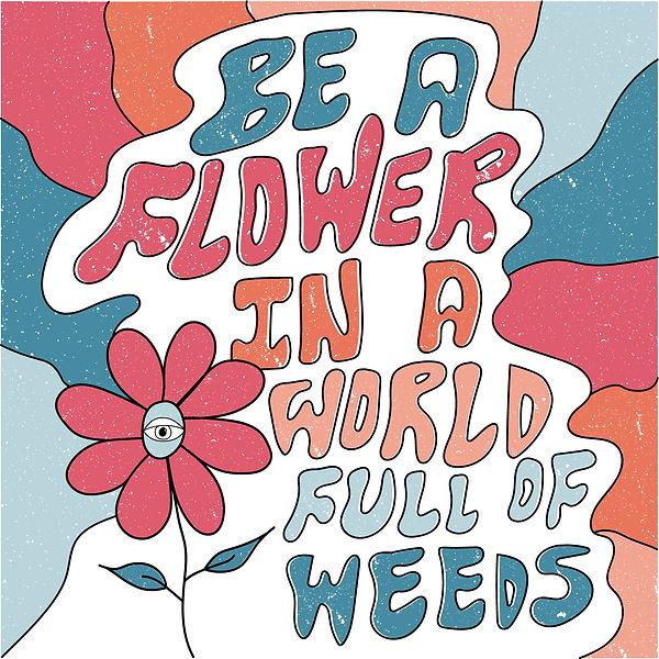 BE A FLOWER.jpg