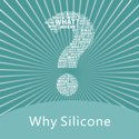 Why Silicone?
