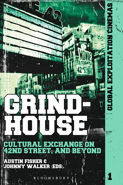 Grindhouse: Cultural Exchange on 42nd Street, and Beyond - edited by Austin Fisher and Johnny Walker