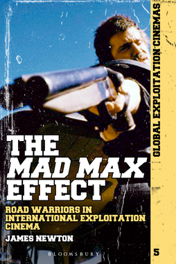 The Mad Max Effect: Road Warriors in International Exploitation Cinema - by James Newton