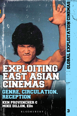 Exploiting East Asian Cinemas: Genre, Circulation, Reception - edited by Ken Provencher and Mike Dillon
