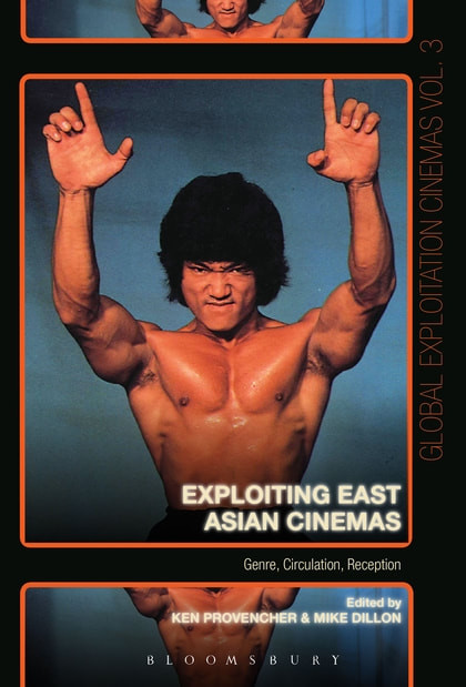 Exploiting East Asian Cinemas: Genre, Circulation, Reception, edited by Ken Provencher and Mike Dillon