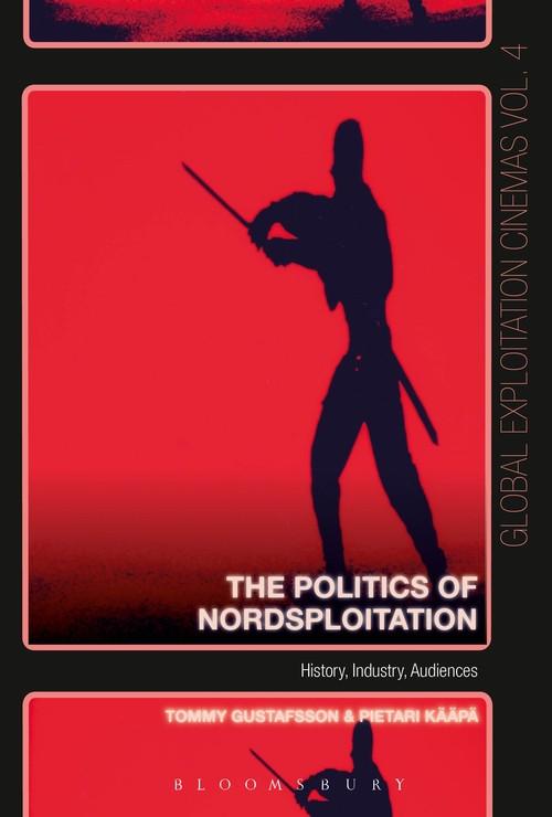 The Politics of Nordsploitation: History, Industry, Audiences, by Pietari Kääpä and Tommy Gustafsson