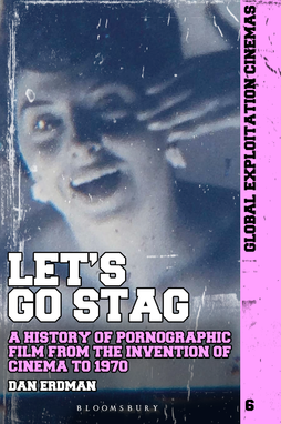 Let's Go Stag!: A History of Pornographic Film from the Invention of Cinema to 1970 - by Dan Erdman