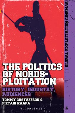 The Politics of Nordsploitation: History, Industry, Audiences - by Pietari Kääpä and Tommy Gustafsson