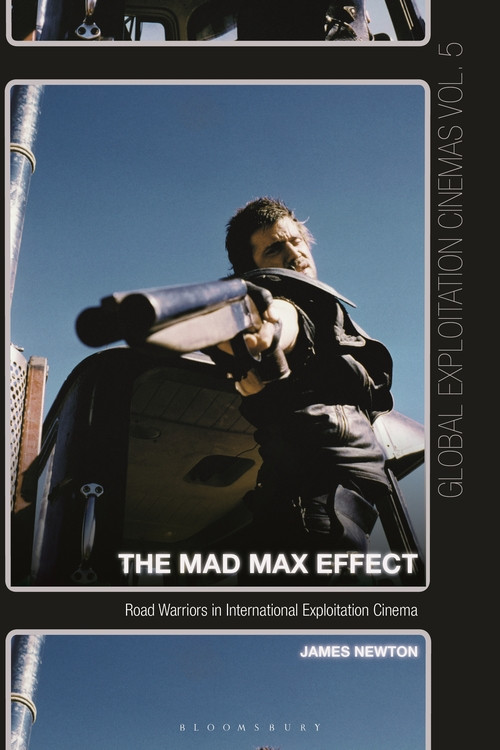 The Mad Max Effect: Road Warriors in International Exploitation Cinema, by James Newton