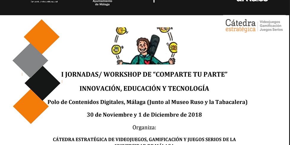 """I JORNADAS/ WORKSHOP DE """"COMPARTE TU PARTE"""" INNOVACIÓN, EDUCACIÓN Y TECNOLOGÍA"""