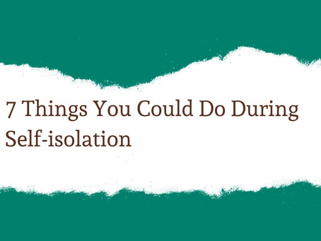 7 Things You Could Do During Self-isolation