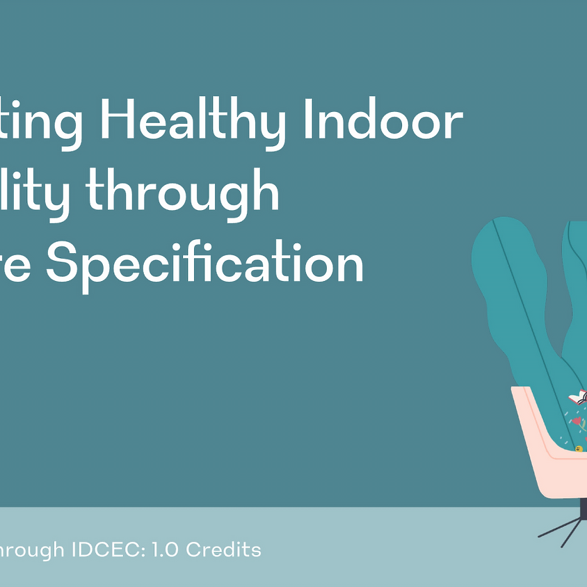 Industry Webinar CEU / Healthy Indoor Air Quality through Furniture Specification