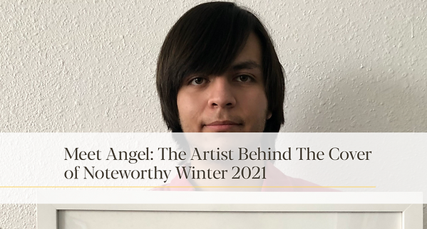 Meet Angel: The Artist Behind The Cover of Noteworthy Winter 2021