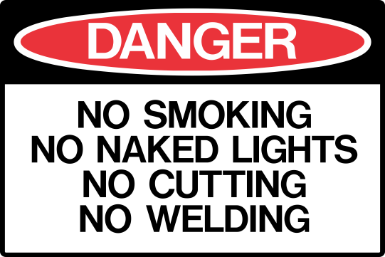 NO SMOKING - NO NAKED LIGHTS - NO CUTTING - NO WELDING