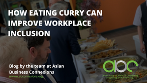 How Eating Curry Can Improve Workplace Inclusion!