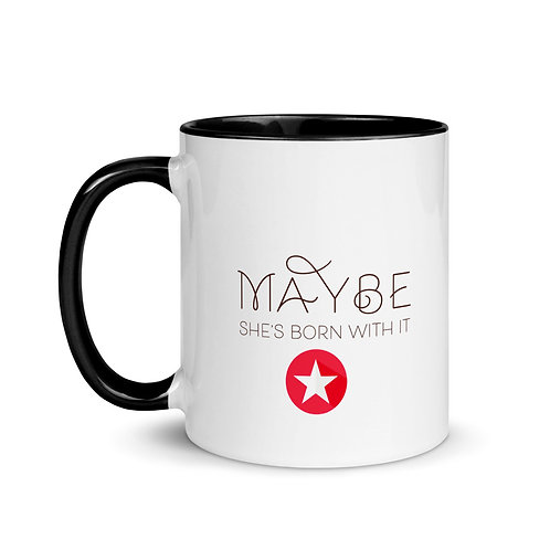 Maybe She's Born with it, Maybe it's Caffeine - Mug with Color Inside