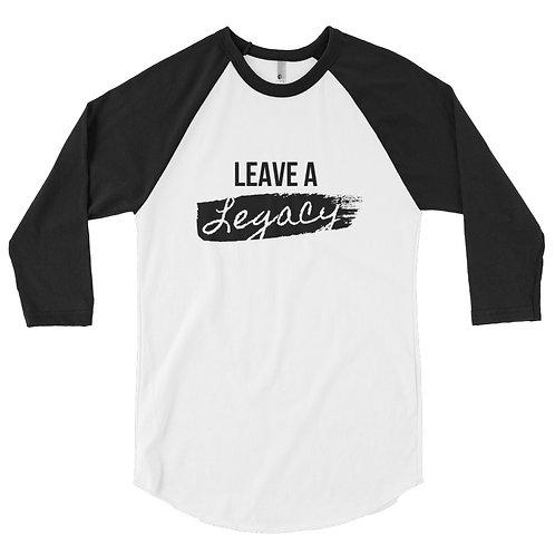 Leave a Legacy 3/4 sleeve Baseball shirt