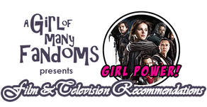 """GIRL POWER! Film and Television Rec: """"Rogue One: A Star Wars Story)"""