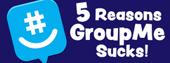 5 Reasons GroupMe Sucks!