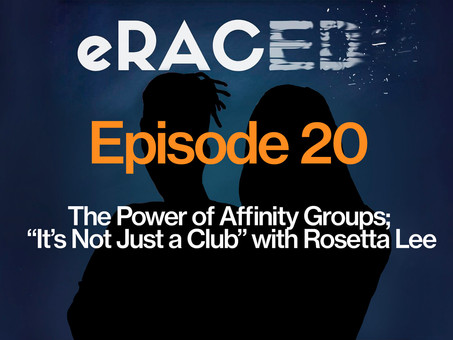 Podcast Recommendation: eRACED Episode 20 - The Power of Affinity Groups
