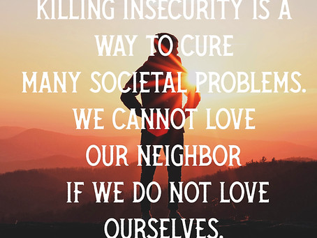 Killing Insecurity Will Change the World