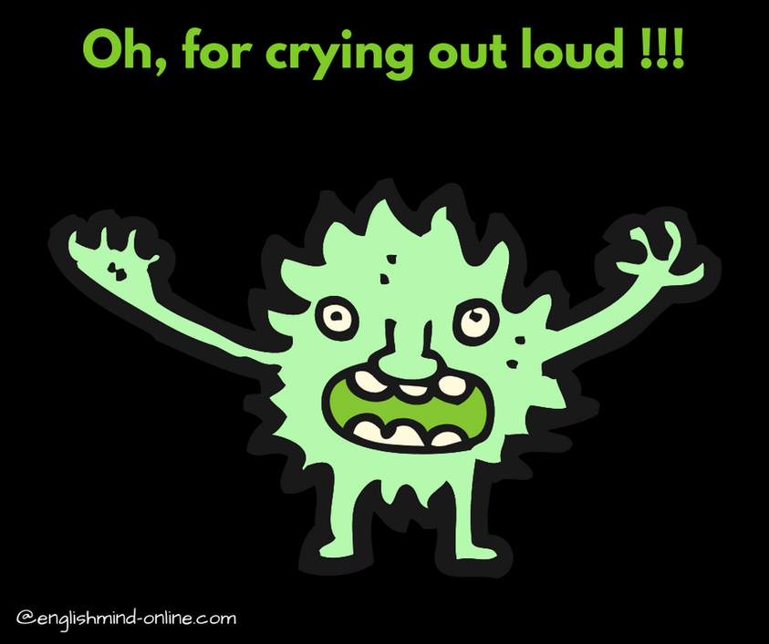 English angry idioms - crying out loud