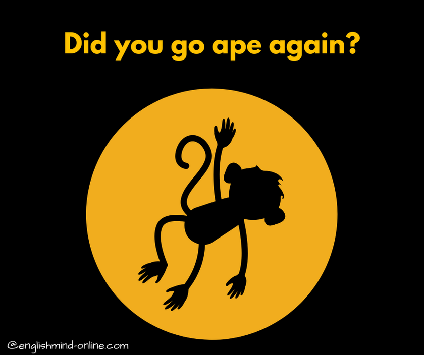 English angry idioms - go ape - learn English idioms online