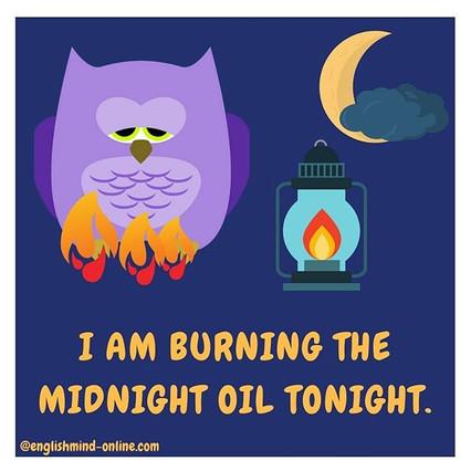 Burning the midnight oil.