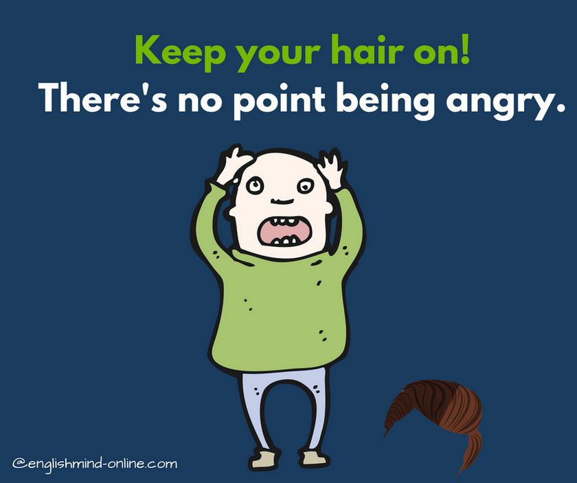 Learn English Idioms - calm down, relax, keep your hair on