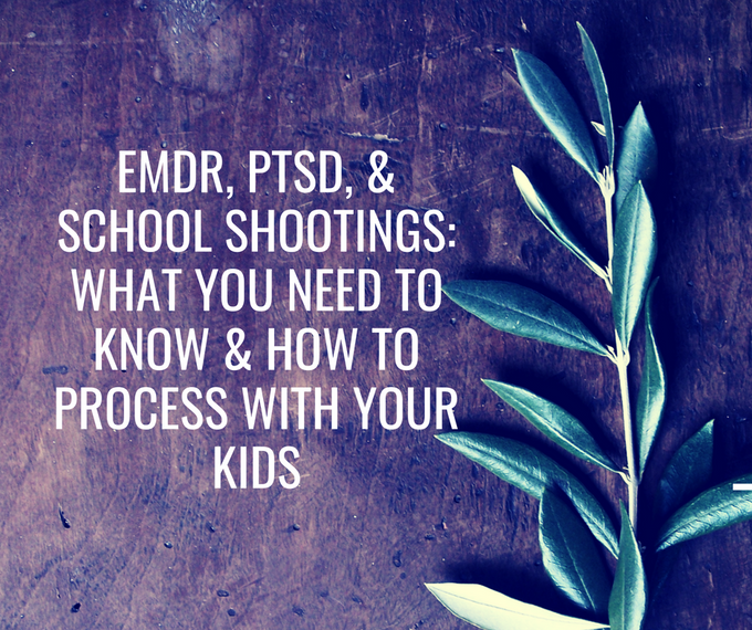 EMDR, PTSD, & School Shootings... What you need to know and how to process with your kids