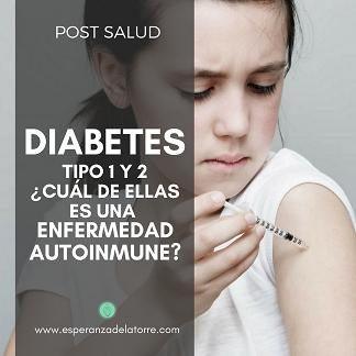 Diabetes tipo 1 y 2 ¿cuál es una enfermedad autoinmune?