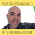 "O QUE SIGNIFICA ""THIS IS MY BREAD AND BUTTER"" EM INGLÊS?"