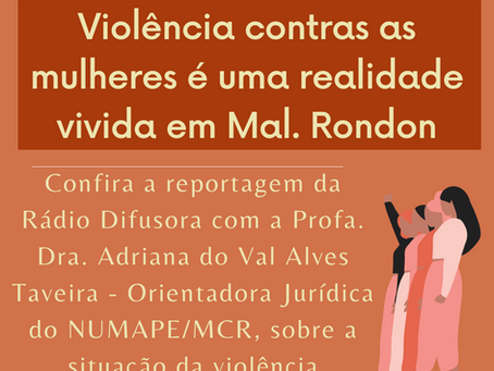 Violência contra as mulheres é realidade vivida em Mal. Rondon-Matéria com Prof. Dra. Adriana do Val