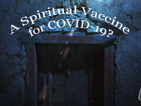 A Spiritual Vaccine for COVID-19?
