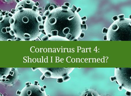 Coronavirus Part 4: Should I Be Concerned?