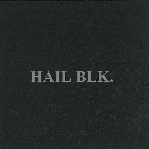 Hail Blk–Hail Blk
