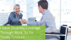 I Have Disability Coverage Through Work, So I'm Totally Covered