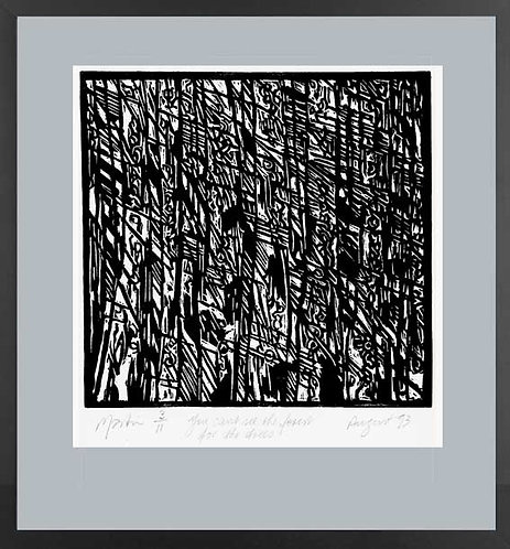 CAN'T SEE THE FOREST FOR THE TREES.   Lino print