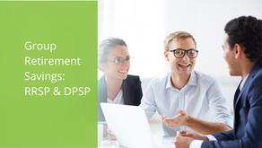 Group Retirement Savings: RRSP & DPSP