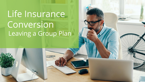 Life Insurance Conversion – Leaving a Group Plan