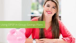 Using DPSP in Group Savings Plans