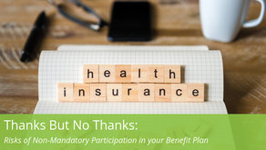 Thanks But No Thanks: Risks of Non-Mandatory Participation in your Benefit Plan