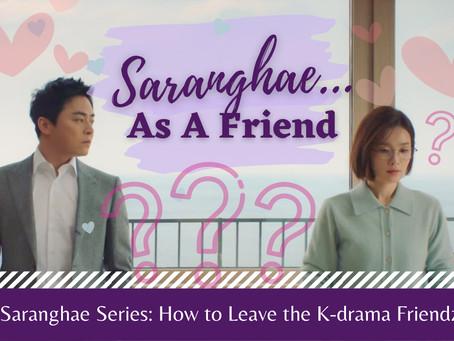 Saranghae As A Friend: How to Leave the K-drama Friendzone